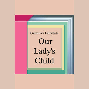 Our Lady's Child audiobook by Jacob Grimm,Wilhelm Grimm