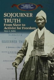 Sojourner Truth: From Slave to Activist for Freedom ebook by Butler, Mary