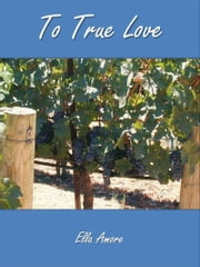To True Love ebook by Ella Amore