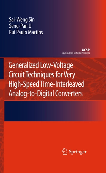 Generalized Low-Voltage Circuit Techniques for Very High-Speed Time-Interleaved Analog-to-Digital Converters ebook by Sai-Weng Sin,Seng-Pan U,Rui Paulo Martins