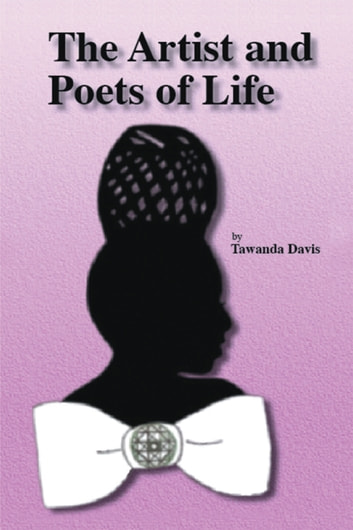 The Artist and Poets of Life ebook by Tawanda Davis