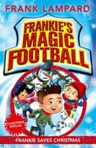 Frankie's Magic Football: Frankie Saves Christmas - Book 8 ebook by Frank Lampard