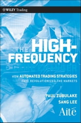The High Frequency Game Changer - How Automated Trading Strategies Have Revolutionized the Markets ebook by Paul Zubulake,Sang Lee