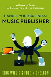 Handle Your Business: Music Publisher ebook by Eric Willis,Frederick Nichelson
