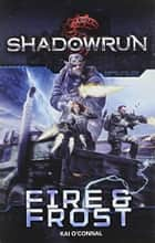 Shadowrun: Fire & Frost ebook by Kai O'Connal