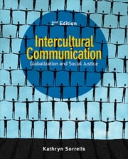 Intercultural Communication - Globalization and Social Justice ebook by Kathryn Sorrells