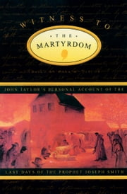 Witness to the Martyrdom - John Taylor's Personal Account of the Last Days of the Prophet Joseph ebook by Mark H. Taylor