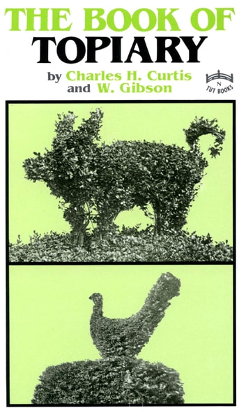Book of Topiary ebook by W. Gibson,Charles Curtis