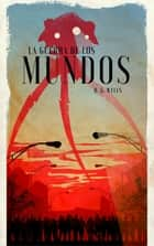 La Guerra de los Mundos ebook by H. G. Wells