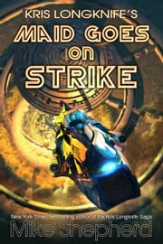 Kris Longknife's Maid goes on Strike - Like on Alwa Station ebook by Mike Shepherd