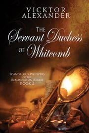 The Servant Duchess of Whitcomb ebook by Vicktor Alexander