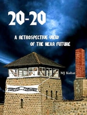 20-20: A Retrospective View Of The Near Future ebook by Michael  J Kubat