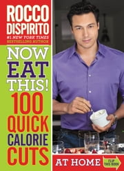 Now Eat This! 100 Quick Calorie Cuts at Home / On-the-Go ebook by Rocco DiSpirito