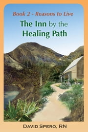The Inn By The Healing Path Book 2: Reasons to Live ebook by David Spero RN