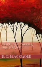 Cripps, the Carrier (Illustrated) ebook by R. D. Blackmore
