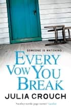 Every Vow You Break ebook by Julia Crouch