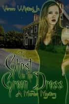 The Ghost in the Green Dress ebook by Vernon Whetzel Jr.