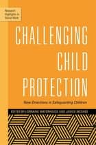 Challenging Child Protection - New Directions in Safeguarding Children ebook by Lorraine Waterhouse, Janice McGhee, Brigid Daniel,...