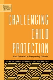 Challenging Child Protection - New Directions in Safeguarding Children ebook by Lorraine Waterhouse,Janice McGhee,Brigid Daniel,Andrew Cooper,Kay Tisdall,Jason Hart,Trevor Spratt,Tarja Pösö,Fiona Arney,Stewart McDougall,Leah Bromfield,Walter Lorenz,Heather Montgomery,Tim Dare,Melissa O'Donnell,Andrew Kendrick