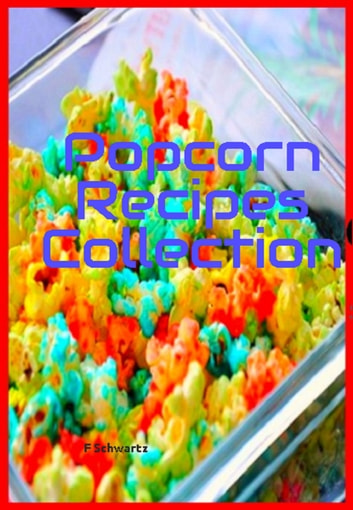 Popcorn Recipes Collection ebook by F. Schwartz