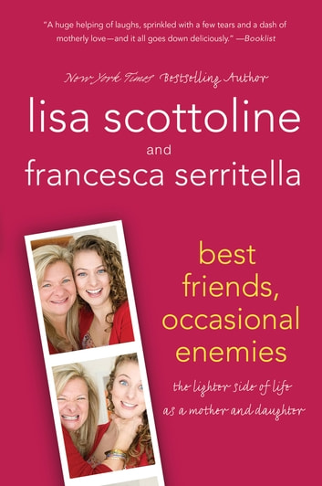 Best Friends, Occasional Enemies - The Lighter Side of Life as a Mother and Daughter ebook by Lisa Scottoline,Francesca Serritella