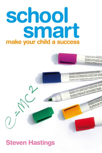 School Smart - Make Your Child a Success ebook by Steven Hastings