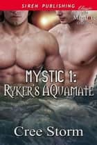 MYSTIC 1: Ryker's Aquamate ebook by Cree Storm