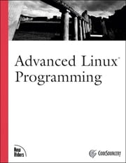 Advanced Linux Programming, Portable Documents ebook by CodeSourcery LLC,Mark L. Mitchell,Alex Samuel,Jeffrey Oldham