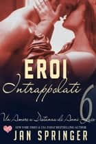 Eroi Intrappolati - Un Amore a Distanza di Anni Luce ebook by Jan Springer
