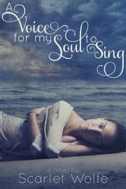 A Voice for my Soul to Sing ebook by Scarlet Wolfe