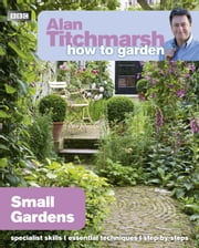 Alan Titchmarsh How to Garden: Small Gardens ebook by Alan Titchmarsh