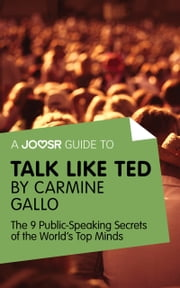 A Joosr Guide to... Talk Like TED by Carmine Gallo: The 9 Public Speaking Secrets of the World's Top Minds ebook by Joosr