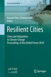Resilient Cities - Cities and Adaptation to Climate Change - Proceedings of the Global Forum 2010 ebook by