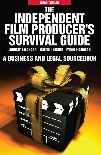 The Independent Film Producers Survival Guide: A Business and Legal Sourcebook ebook by Gunnar Erickson,Harris Tulchin,Mark Halloran