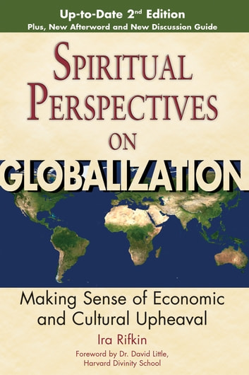 Spiritual Perspectives on Globalization, 2nd Edition - Making Sense of Economic and Cultural Upheaval ebook by Ira Rifkin