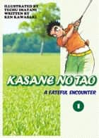KASANE NO TAO - Volume 1 ebook by Ken Kawasaki, Techu Imatani