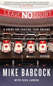 Leave No Doubt: A Credo for Chasing Your Dreams - A Credo for Chasing Your Dreams ebook by Mike Babcock,Rick Larsen