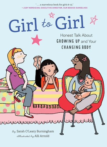 Girl to Girl - Honest Talk About Growing Up and Your Changing Body ebook by Sarah O'Leary Burningham