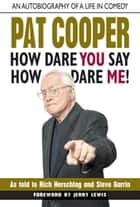 Pat Cooper--How Dare You Say How Dare Me! ebook by Rich Herschlag,Steve Garrin