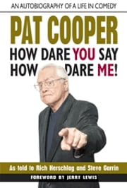 Pat Cooper--How Dare You Say How Dare Me! - An Autobiography of a Life in Comedy ebook by Rich Herschlag,Steve Garrin