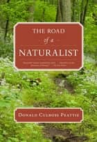 The Road of a Naturalist ebook by Donald Culross Peattie