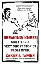 Breaking Knees ebook by Zakaria Tamer