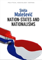 Nation-States and Nationalisms - Organization, Ideology and Solidarity ebook by Sinisa Malesevic