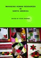 Managing Human Resources in North America ebook by Steve Werner