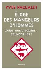 Éloge des mangeurs d'hommes. Loups, ours, requins… sauvons-les ! ebook by Yves Paccalet