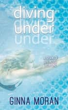 Diving Under (Spark of Life Book 1) ebook by Ginna Moran