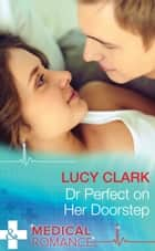Dr Perfect On Her Doorstep (Mills & Boon Medical) ebook by Lucy Clark