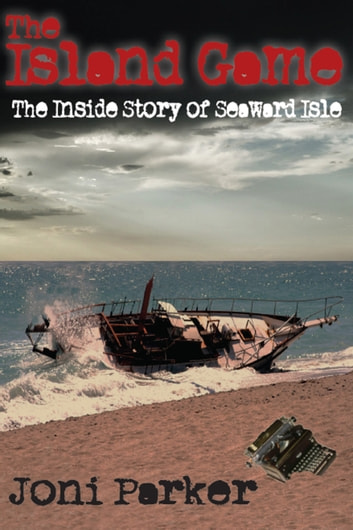 The Island Game: The Inside Story of Seaward Isle ebook by Joni Parker