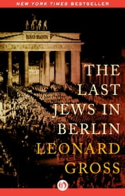 The Last Jews in Berlin ebook by Leonard Gross
