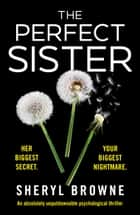 The Perfect Sister - An absolutely unputdownable psychological thriller ebook by Sheryl Browne
